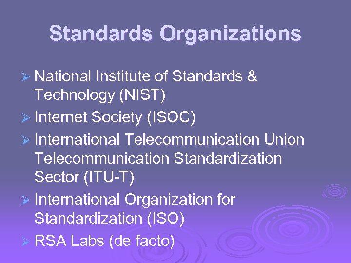 Standards Organizations Ø National Institute of Standards & Technology (NIST) Ø Internet Society (ISOC)