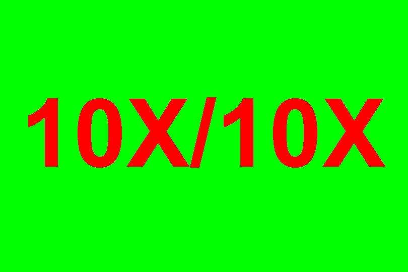 10 X/10 X