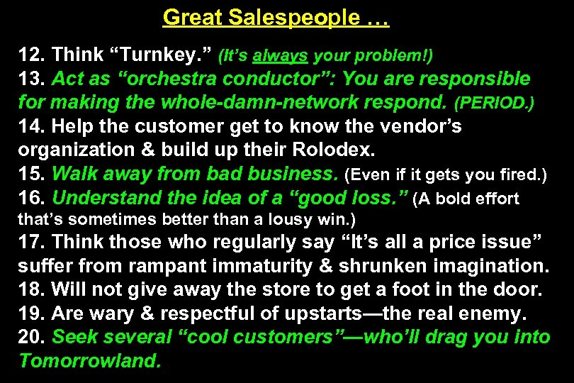 "Great Salespeople … 12. Think ""Turnkey. "" (It's always your problem!) 13. Act as"
