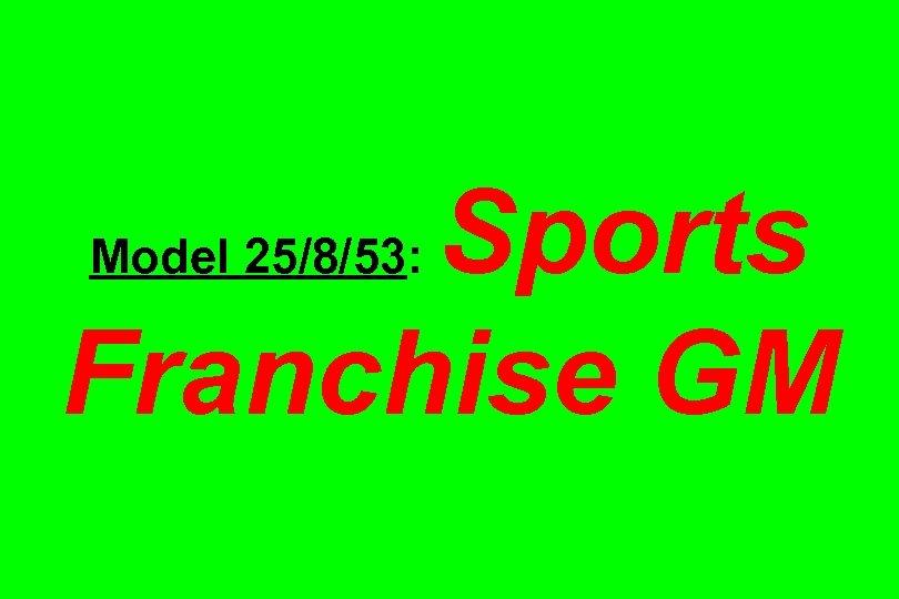 Sports Franchise GM Model 25/8/53: