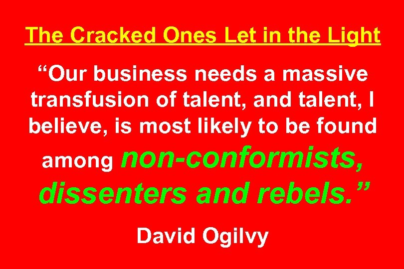 """The Cracked Ones Let in the Light """"Our business needs a massive transfusion of"""