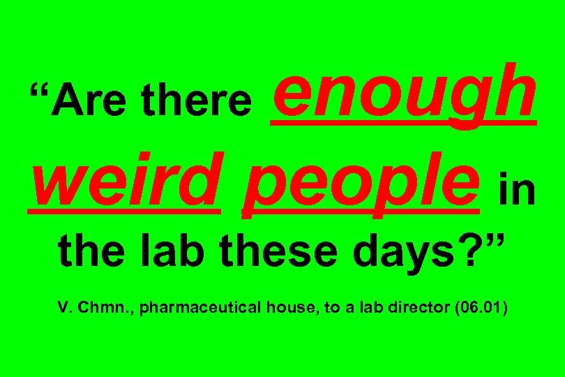 "enough weird people in ""Are the lab these days? "" V. Chmn. , pharmaceutical"