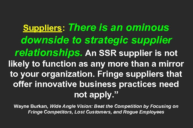 Suppliers: There is an ominous downside to strategic supplier relationships. An SSR supplier is