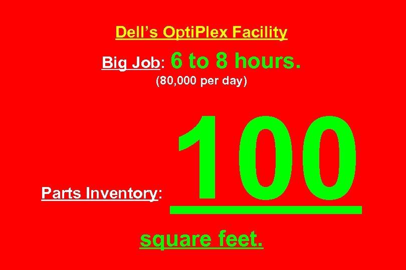 Dell's Opti. Plex Facility Big Job: 6 to 8 hours. (80, 000 per day)