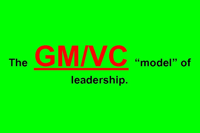 "The GM/VC leadership. ""model"" of"