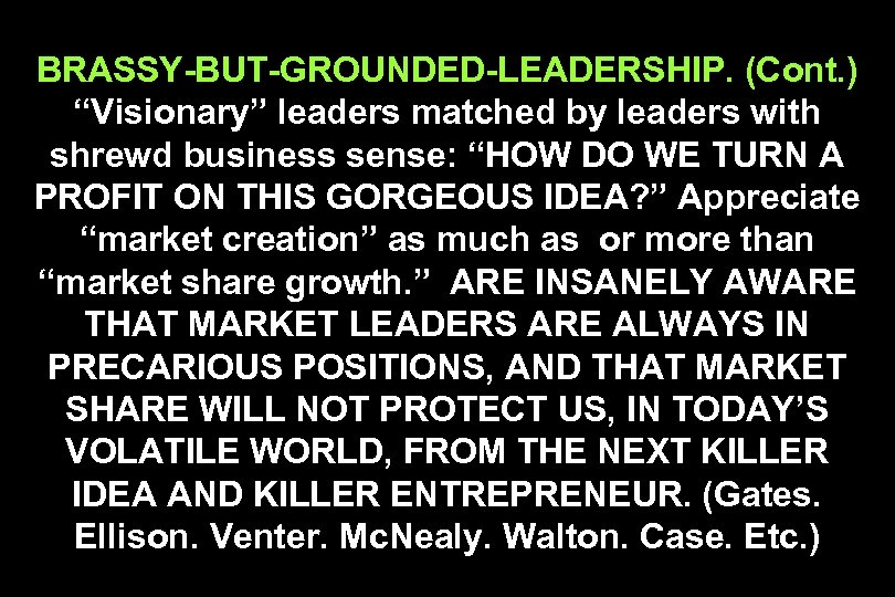 "BRASSY-BUT-GROUNDED-LEADERSHIP. (Cont. ) ""Visionary"" leaders matched by leaders with shrewd business sense: ""HOW DO"