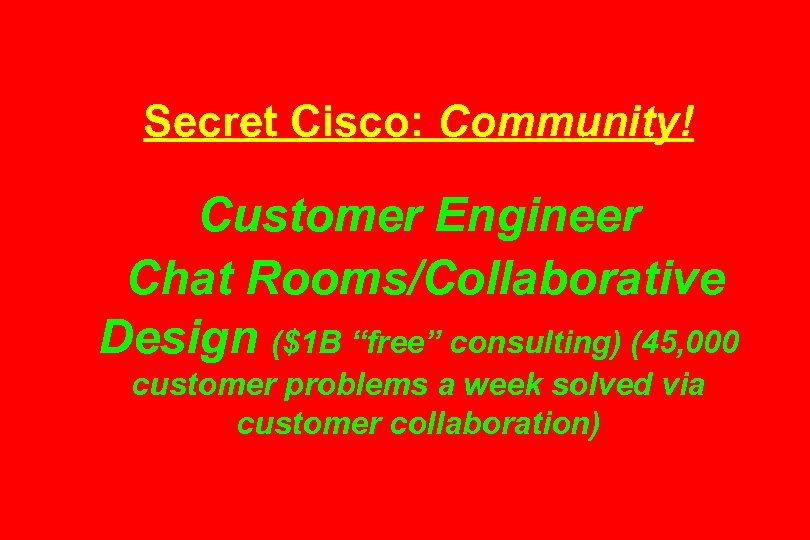 "Secret Cisco: Community! Customer Engineer Chat Rooms/Collaborative Design ($1 B ""free"" consulting) (45, 000"