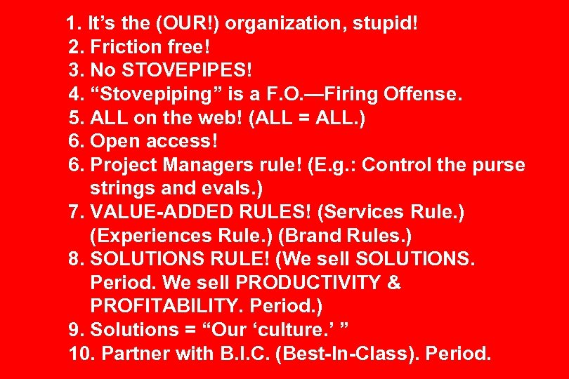 "1. It's the (OUR!) organization, stupid! 2. Friction free! 3. No STOVEPIPES! 4. ""Stovepiping"""