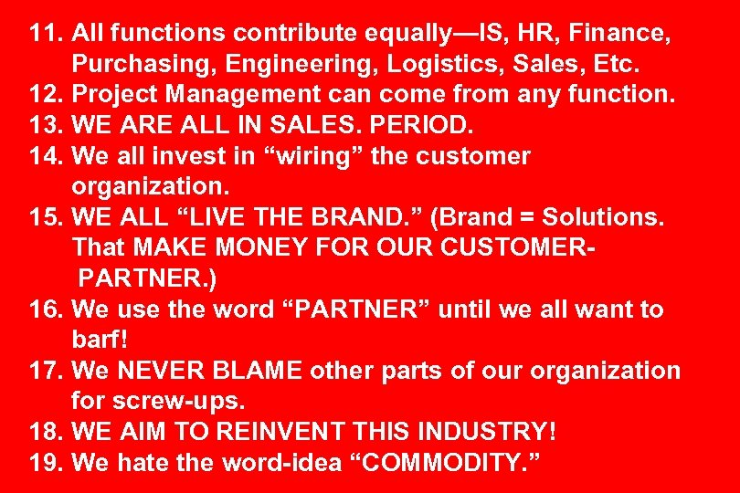 11. All functions contribute equally—IS, HR, Finance, Purchasing, Engineering, Logistics, Sales, Etc. 12. Project