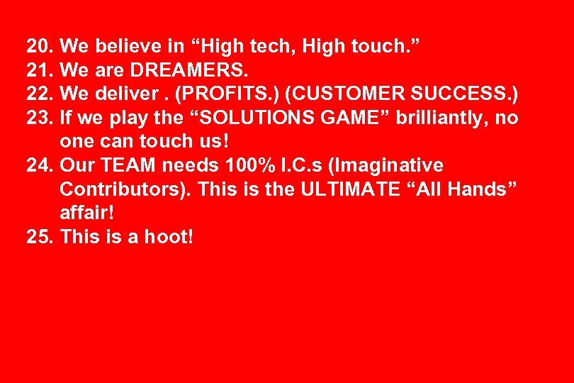 "20. We believe in ""High tech, High touch. "" 21. We are DREAMERS. 22."