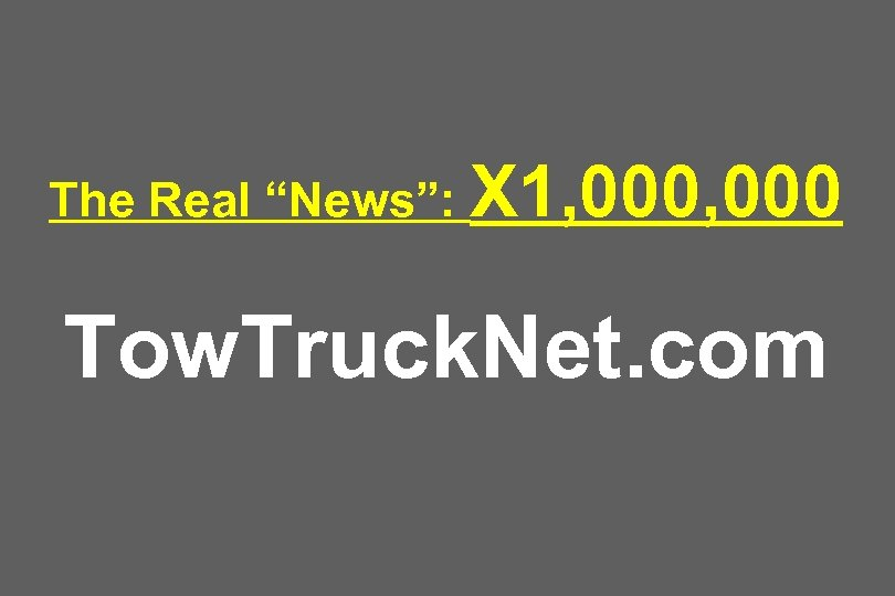 "The Real ""News"": X 1, 000 Tow. Truck. Net. com"