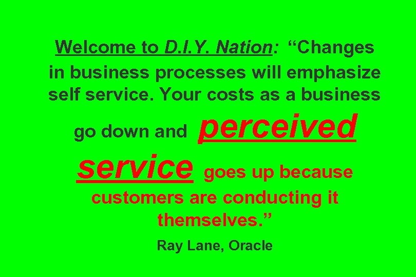"Welcome to D. I. Y. Nation: ""Changes in business processes will emphasize self service."
