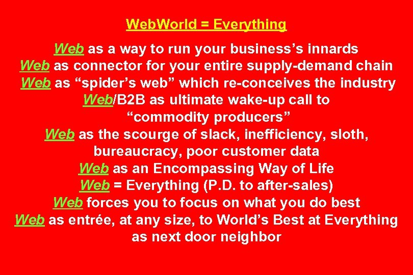 Web. World = Everything Web as a way to run your business's innards Web