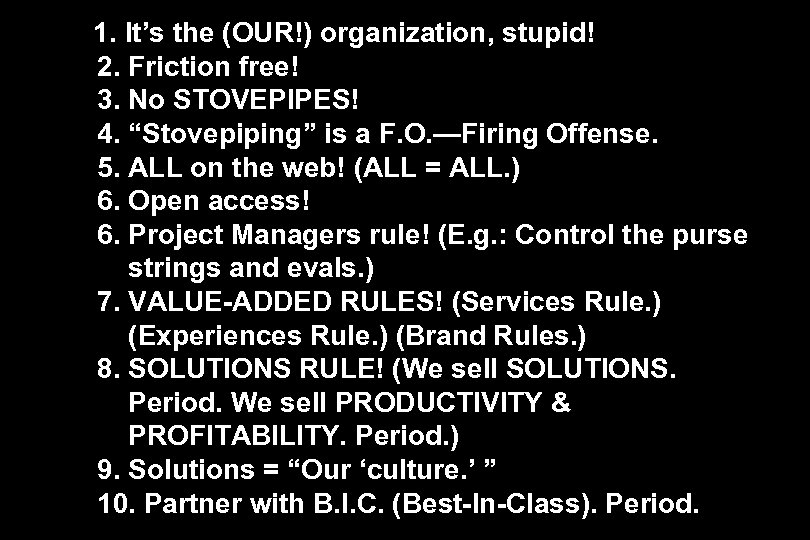 """1. It's the (OUR!) organization, stupid! 2. Friction free! 3. No STOVEPIPES! 4. """"Stovepiping"""""""