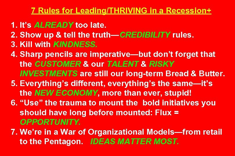 7 Rules for Leading/THRIVING in a Recession+ 1. It's ALREADY too late. 2. Show