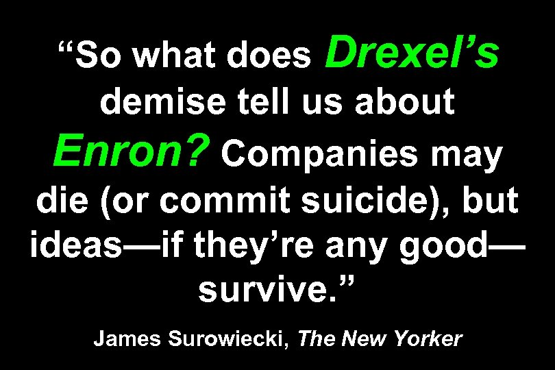 """So what does Drexel's demise tell us about Enron? Companies may die (or commit"