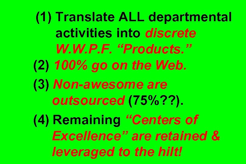 "(1) Translate ALL departmental activities into discrete W. W. P. F. ""Products. "" (2)"