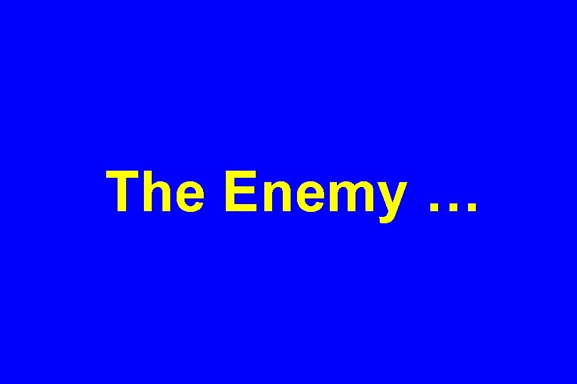 The Enemy …