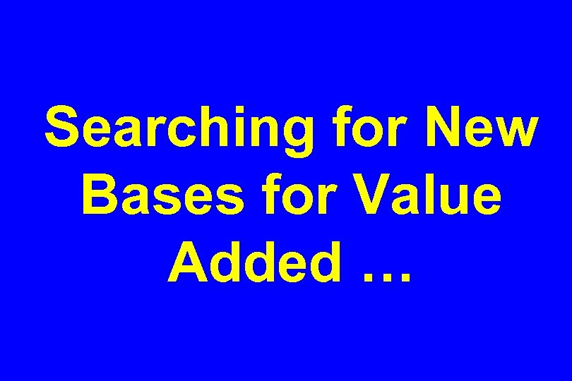 Searching for New Bases for Value Added …