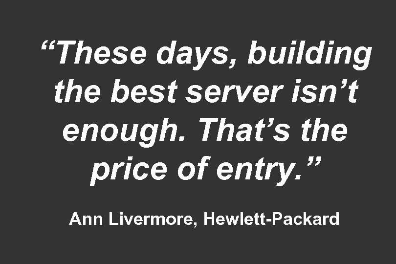"""These days, building the best server isn't enough. That's the price of entry. """