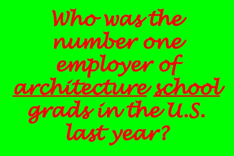 Who was the number one employer of architecture school grads in the U. S.