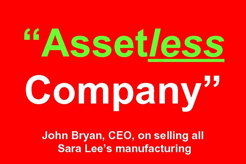 """Assetless Company"" John Bryan, CEO, on selling all Sara Lee's manufacturing"