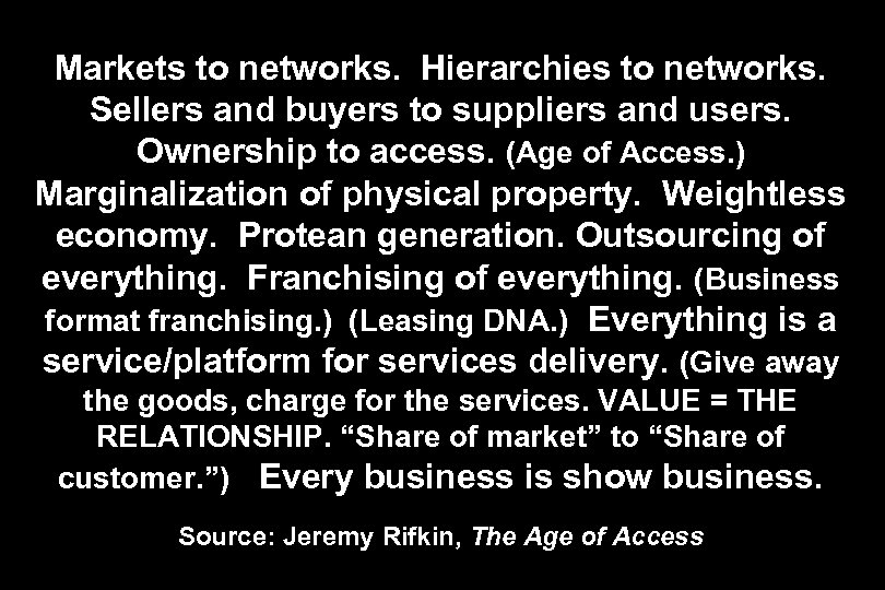 Markets to networks. Hierarchies to networks. Sellers and buyers to suppliers and users. Ownership