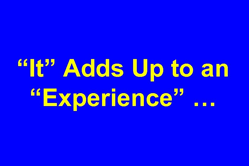 """It"" Adds Up to an ""Experience"" …"