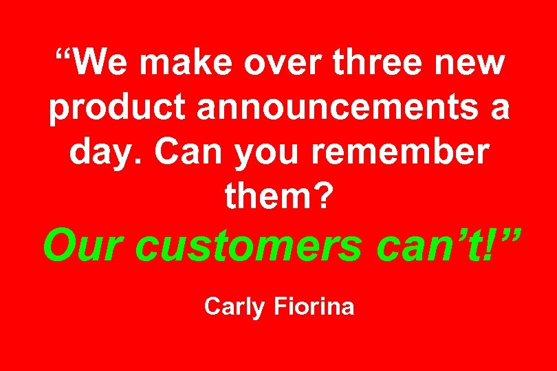 """We make over three new product announcements a day. Can you remember them? Our"