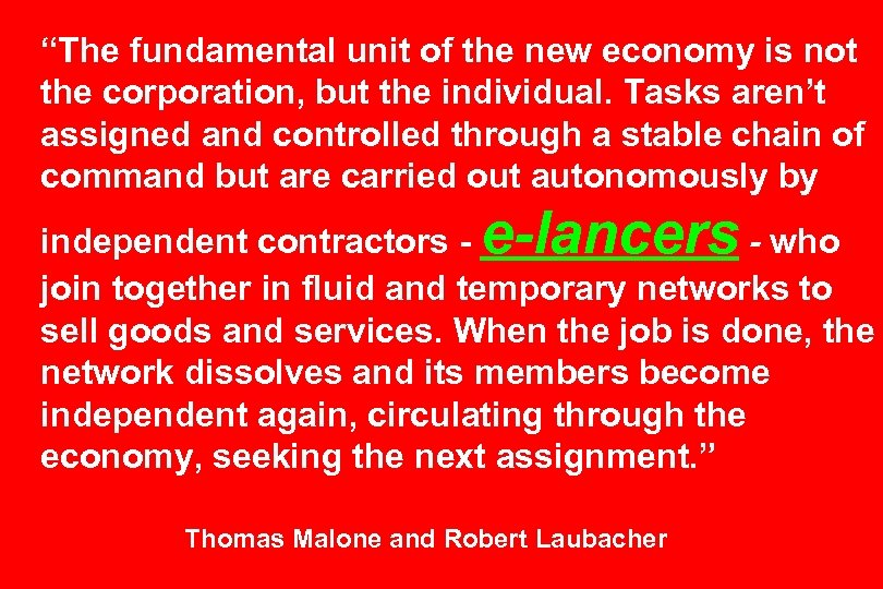 """The fundamental unit of the new economy is not the corporation, but the individual."