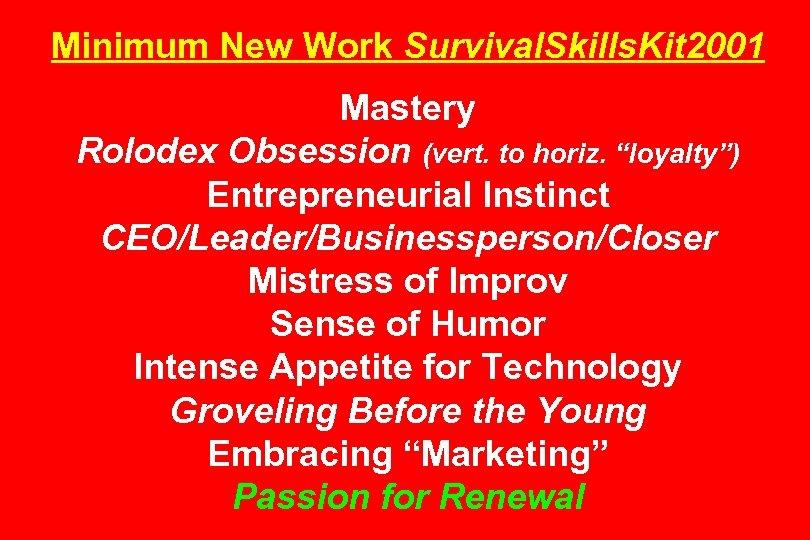 "Minimum New Work Survival. Skills. Kit 2001 Mastery Rolodex Obsession (vert. to horiz. ""loyalty"")"