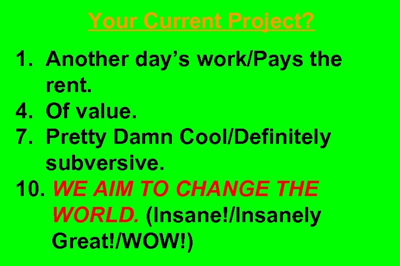 Your Current Project? 1. Another day's work/Pays the rent. 4. Of value. 7. Pretty