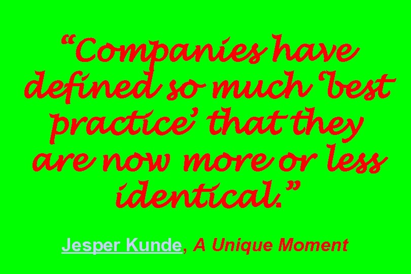 """Companies have defined so much 'best practice' that they are now more or less"