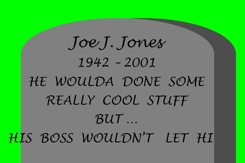 Joe J. Jones 1942 – 2001 HE WOULDA DONE SOME REALLY COOL STUFF BUT