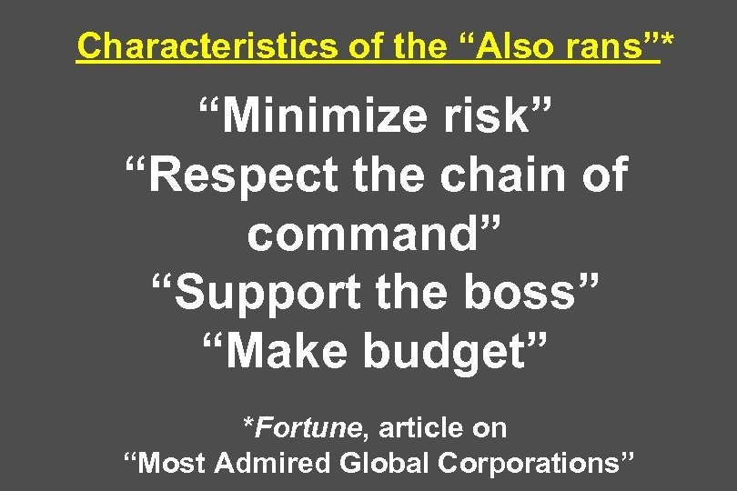 "Characteristics of the ""Also rans""* ""Minimize risk"" ""Respect the chain of command"" ""Support the"
