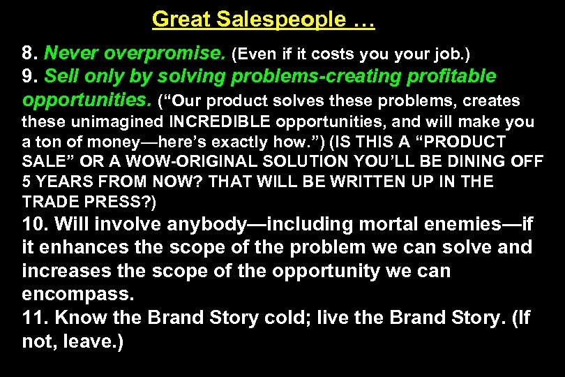 Great Salespeople … 8. Never overpromise. (Even if it costs your job. ) 9.