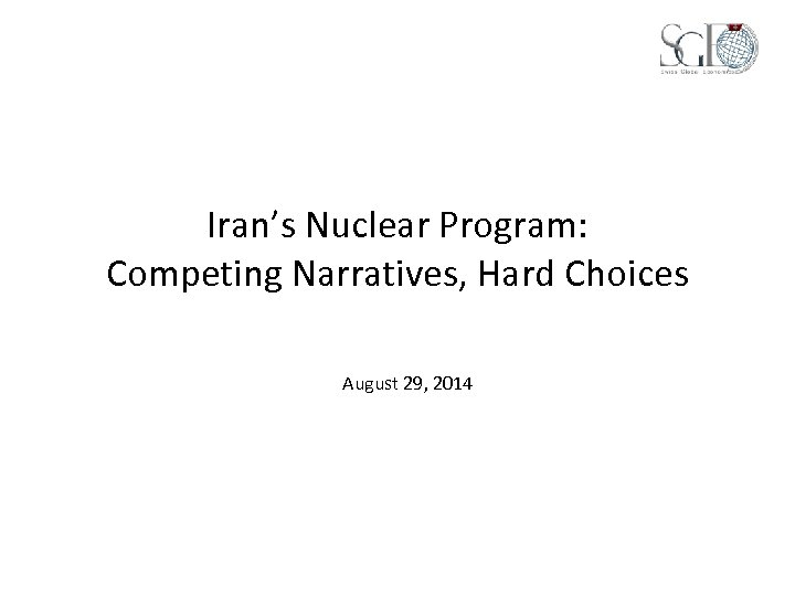 Iran's Nuclear Program: Competing Narratives, Hard Choices August 29, 2014