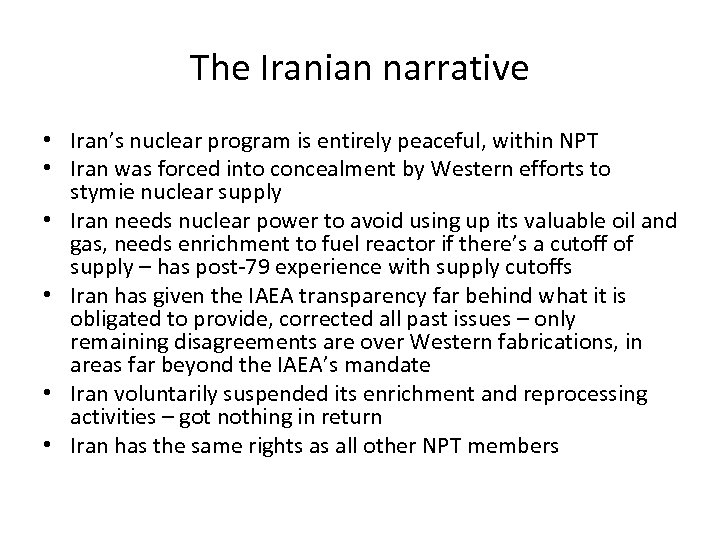 The Iranian narrative • Iran's nuclear program is entirely peaceful, within NPT • Iran