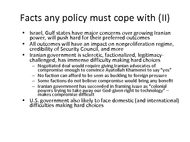 Facts any policy must cope with (II) • Israel, Gulf states have major concerns