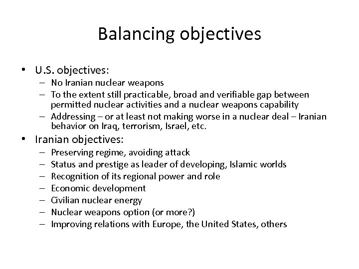 Balancing objectives • U. S. objectives: – No Iranian nuclear weapons – To the