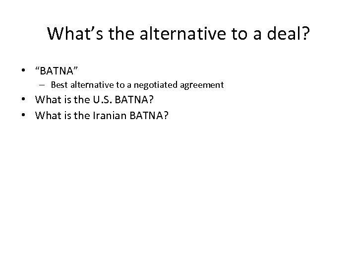"""What's the alternative to a deal? • """"BATNA"""" – Best alternative to a negotiated"""