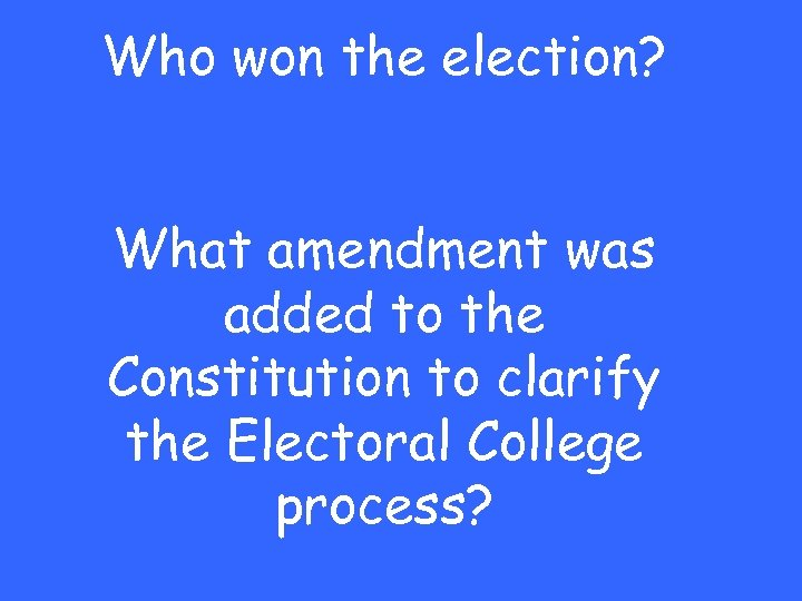 Who won the election? What amendment was added to the Constitution to clarify the