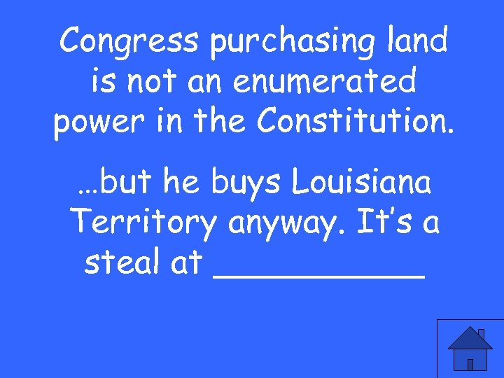 Congress purchasing land is not an enumerated power in the Constitution. …but he buys
