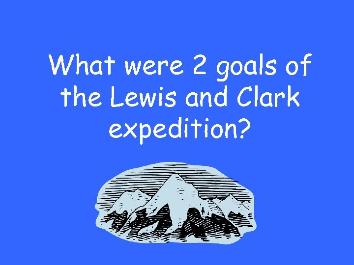 What were 2 goals of the Lewis and Clark expedition?