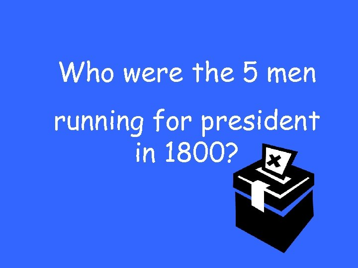 Who were the 5 men running for president in 1800?
