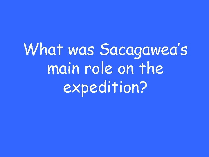 What was Sacagawea's main role on the expedition?