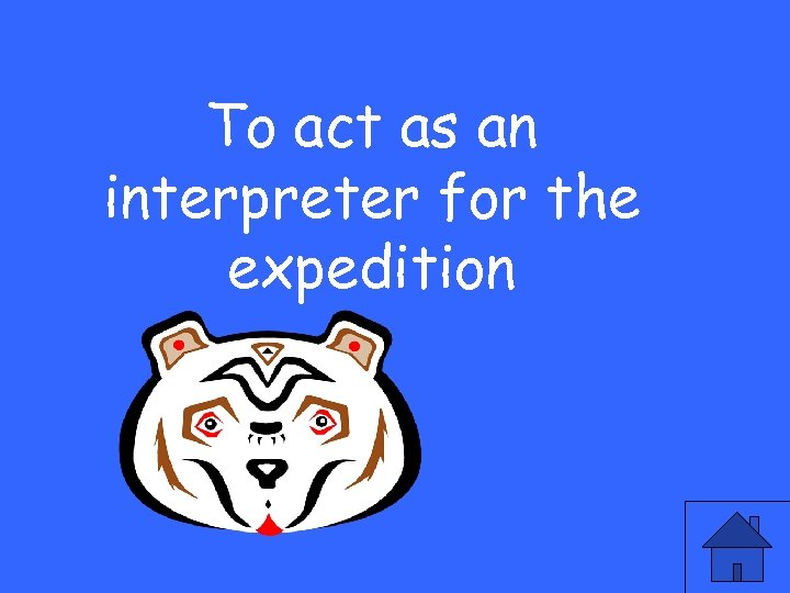 To act as an interpreter for the expedition