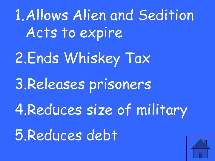 1. Allows Alien and Sedition Acts to expire 2. Ends Whiskey Tax 3. Releases