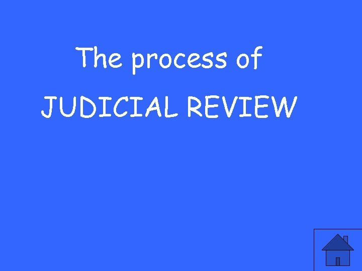 The process of JUDICIAL REVIEW