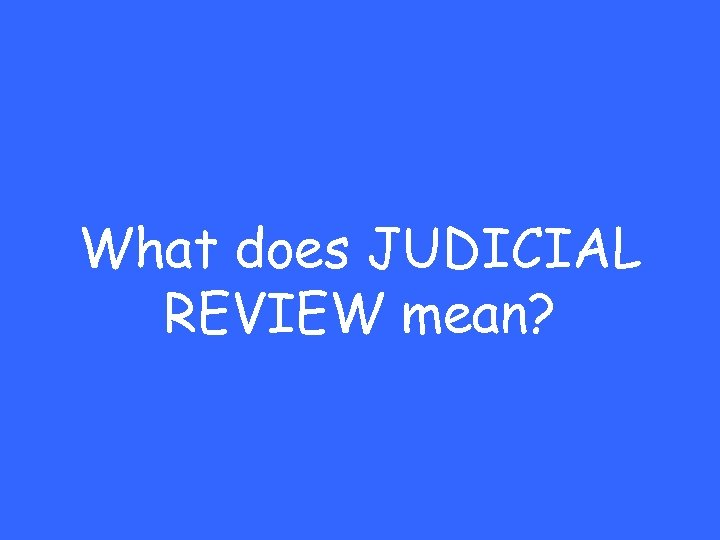 What does JUDICIAL REVIEW mean?